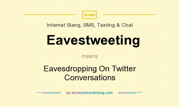 What does Eavestweeting mean? It stands for Eavesdropping On Twitter Conversations