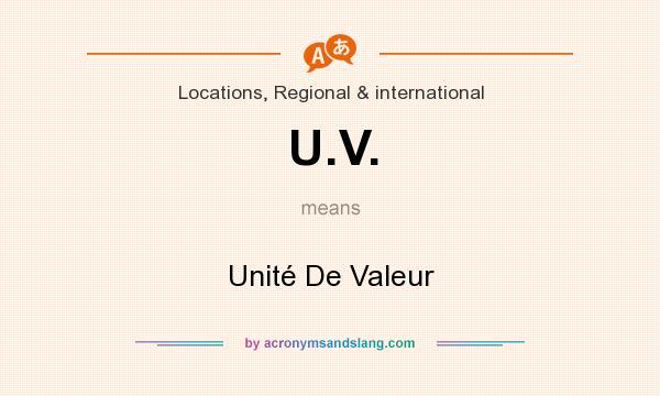 What does U.V. mean? It stands for Unité De Valeur