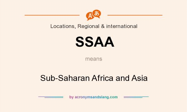 What does SSAA mean? It stands for Sub-Saharan Africa and Asia