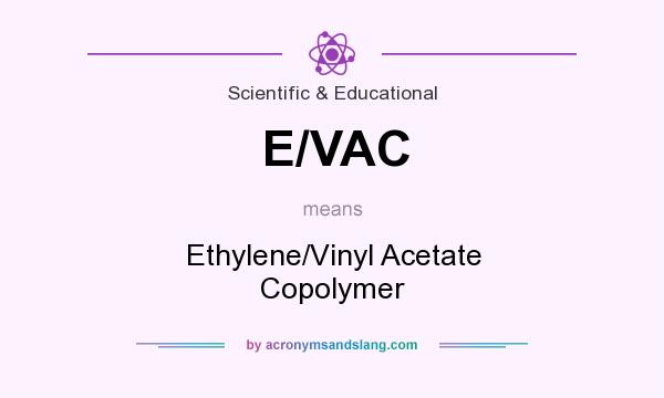 What does E/VAC mean? It stands for Ethylene/Vinyl Acetate Copolymer