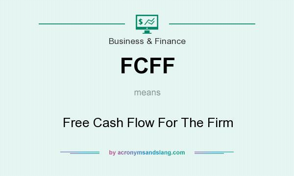What does FCFF mean? It stands for Free Cash Flow For The Firm