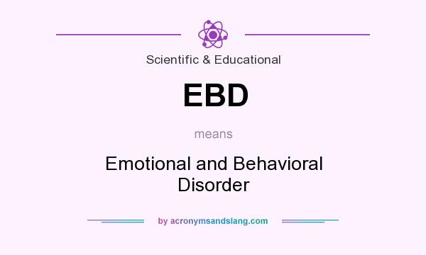 What does EBD mean? It stands for Emotional and Behavioral Disorder