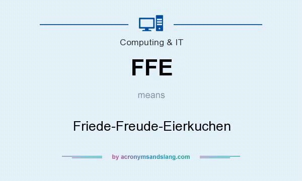 What does FFE mean? It stands for Friede-Freude-Eierkuchen