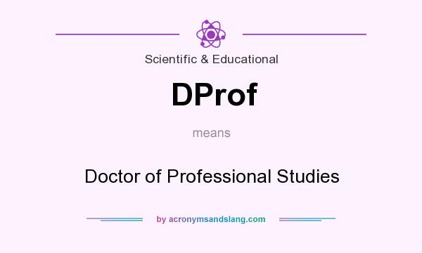 What does DProf mean? It stands for Doctor of Professional Studies