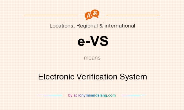 What does e-VS mean? It stands for Electronic Verification System