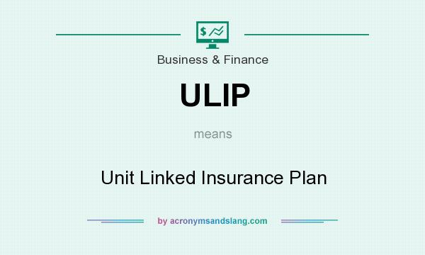 What does ULIP mean? It stands for Unit Linked Insurance Plan