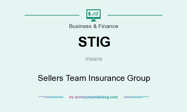 What does STIG mean? It stands for Sellers Team Insurance Group