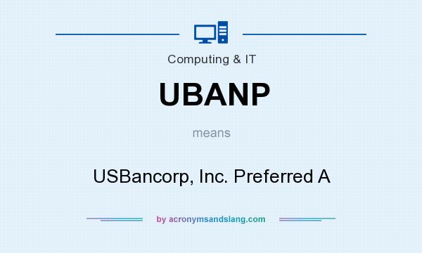 What does UBANP mean? It stands for USBancorp, Inc. Preferred A
