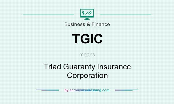 What does TGIC mean? It stands for Triad Guaranty Insurance Corporation