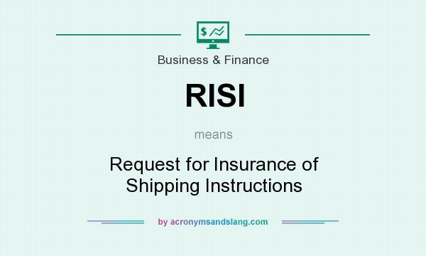 What does RISI mean? It stands for Request for Insurance of Shipping Instructions
