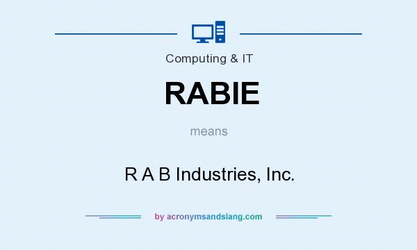 What does RABIE mean? It stands for R A B Industries, Inc.