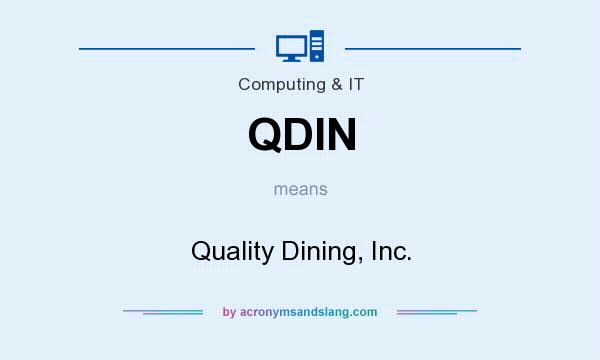 What does QDIN mean? It stands for Quality Dining, Inc.