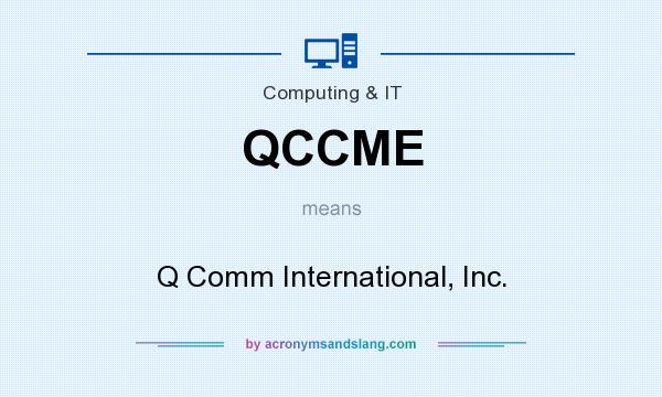 What does QCCME mean? It stands for Q Comm International, Inc.