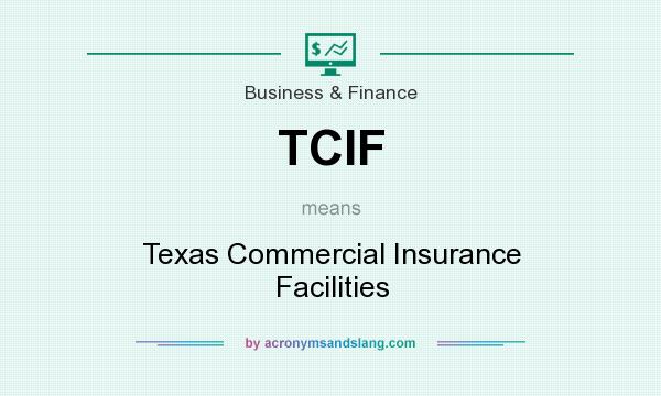 What does TCIF mean? It stands for Texas Commercial Insurance Facilities