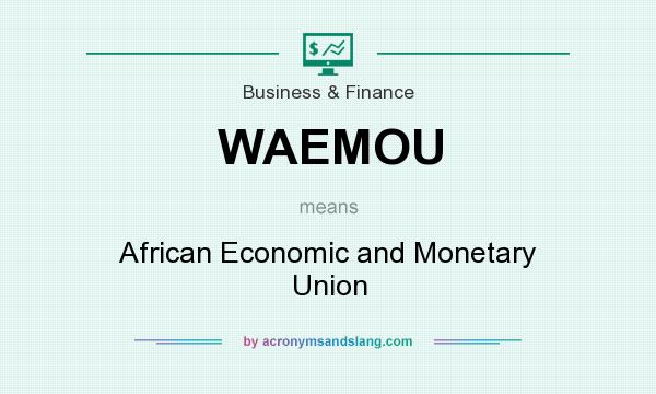 What does WAEMOU mean? It stands for African Economic and Monetary Union