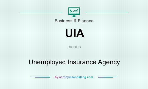 What does UIA mean? It stands for Unemployed Insurance Agency