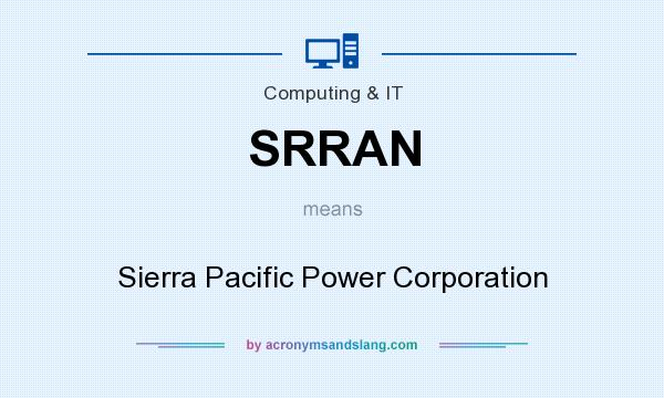 What does SRRAN mean? It stands for Sierra Pacific Power Corporation
