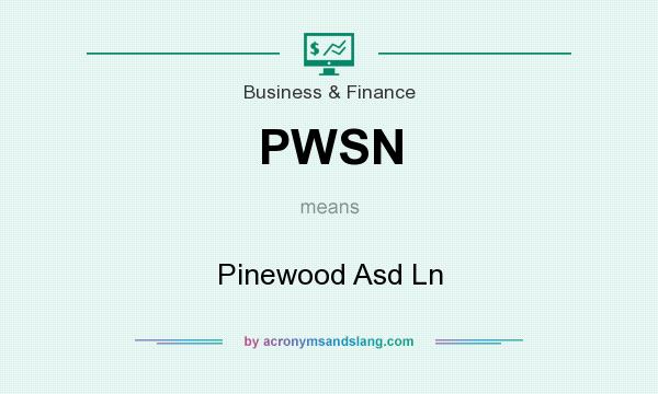 What does PWSN mean? It stands for Pinewood Asd Ln