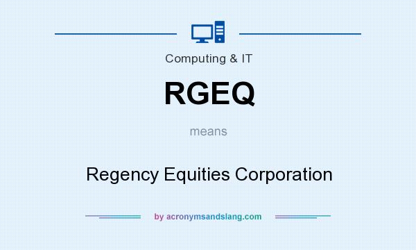 What does RGEQ mean? It stands for Regency Equities Corporation