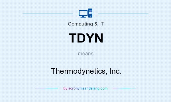 What does TDYN mean? It stands for Thermodynetics, Inc.