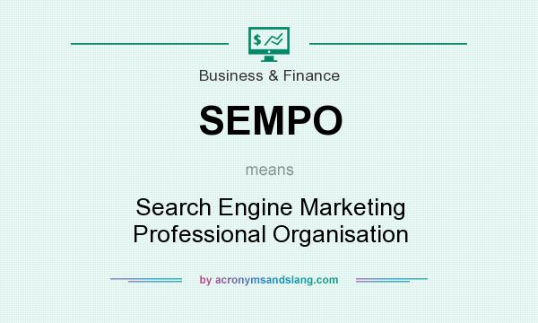 What does SEMPO mean? It stands for Search Engine Marketing Professional Organisation