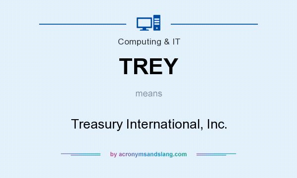 What does TREY mean? It stands for Treasury International, Inc.