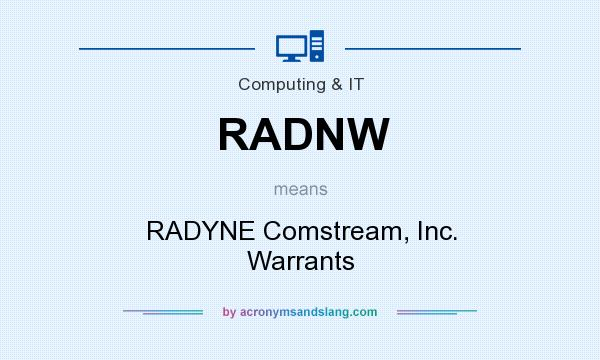 What does RADNW mean? It stands for RADYNE Comstream, Inc. Warrants