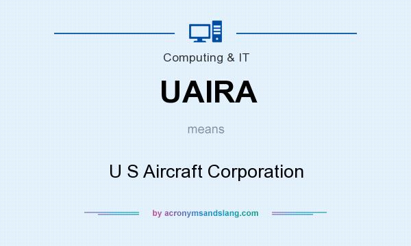 What does UAIRA mean? It stands for U S Aircraft Corporation