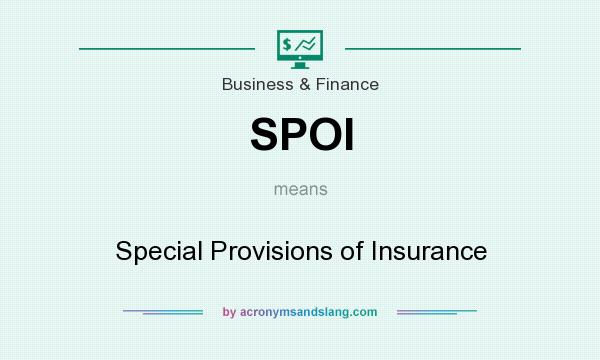 What does SPOI mean? It stands for Special Provisions of Insurance