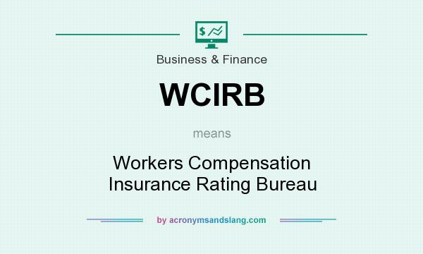 What does WCIRB mean? It stands for Workers Compensation Insurance Rating Bureau