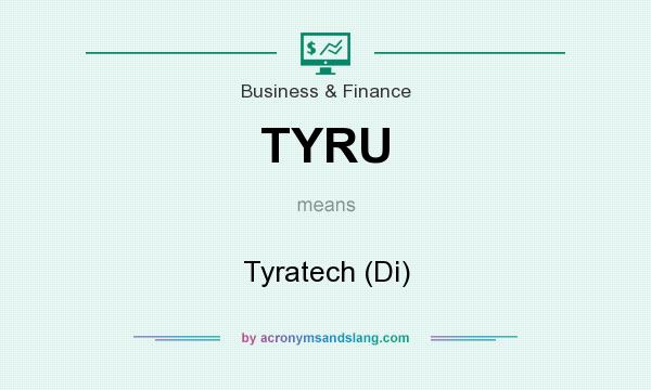What does TYRU mean? It stands for Tyratech (Di)