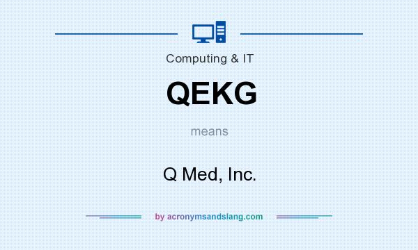 What does QEKG mean? It stands for Q Med, Inc.