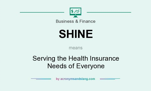 What does SHINE mean? It stands for Serving the Health Insurance Needs of Everyone