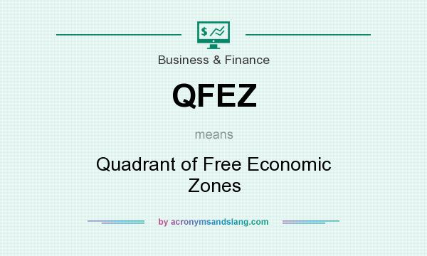 What does QFEZ mean? It stands for Quadrant of Free Economic Zones
