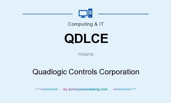 What does QDLCE mean? It stands for Quadlogic Controls Corporation