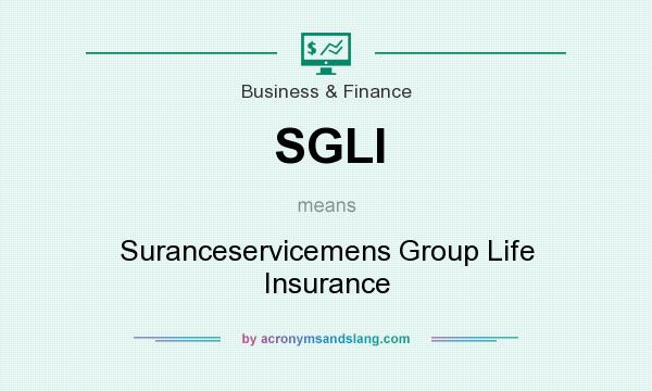 What does SGLI mean? It stands for Suranceservicemens Group Life Insurance