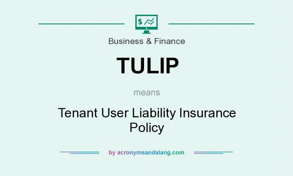 What does TULIP mean? It stands for Tenant User Liability Insurance Policy