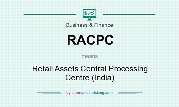 What does RACPC mean? It stands for Retail Assets Central Processing Centre (India)