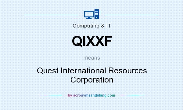 What does QIXXF mean? It stands for Quest International Resources Corporation