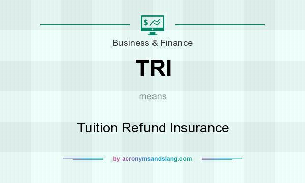 What does TRI mean? It stands for Tuition Refund Insurance