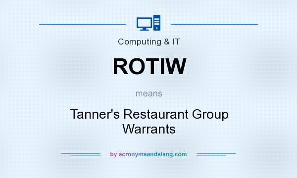 What does ROTIW mean? It stands for Tanner`s Restaurant Group Warrants