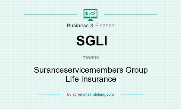 What does SGLI mean? It stands for Suranceservicemembers Group Life Insurance