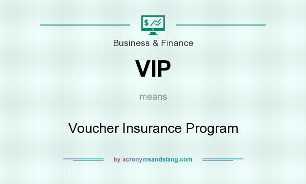 What does VIP mean? It stands for Voucher Insurance Program