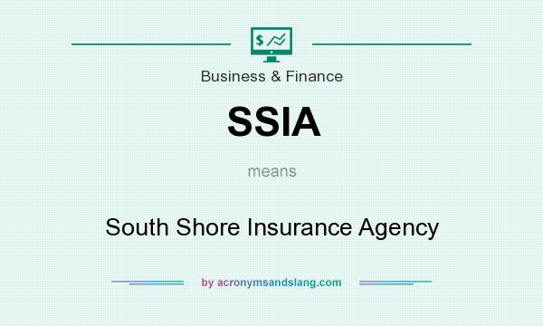What does SSIA mean? It stands for South Shore Insurance Agency