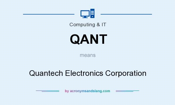 What does QANT mean? It stands for Quantech Electronics Corporation