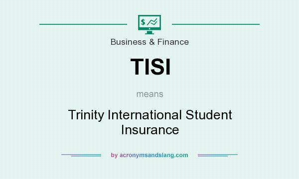 What does TISI mean? It stands for Trinity International Student Insurance