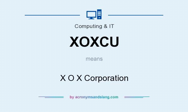 What does XOXCU mean? It stands for X O X Corporation