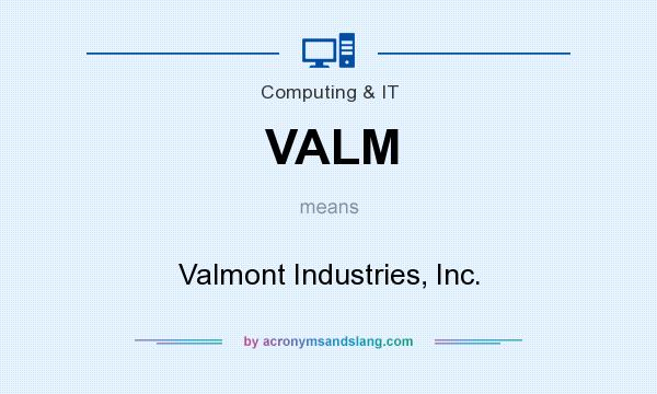 What does VALM mean? It stands for Valmont Industries, Inc.