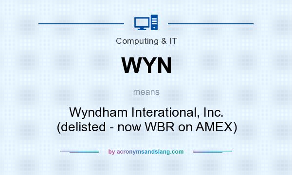 What does WYN mean? It stands for Wyndham Interational, Inc. (delisted - now WBR on AMEX)