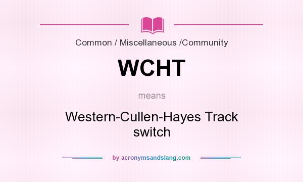 What does WCHT mean? It stands for Western-Cullen-Hayes Track switch